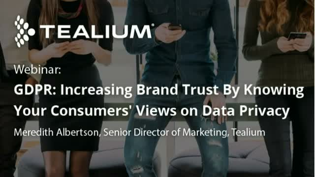 GDPR: Increasing Brand Trust By Knowing Your Consumers' Views on Data Privacy