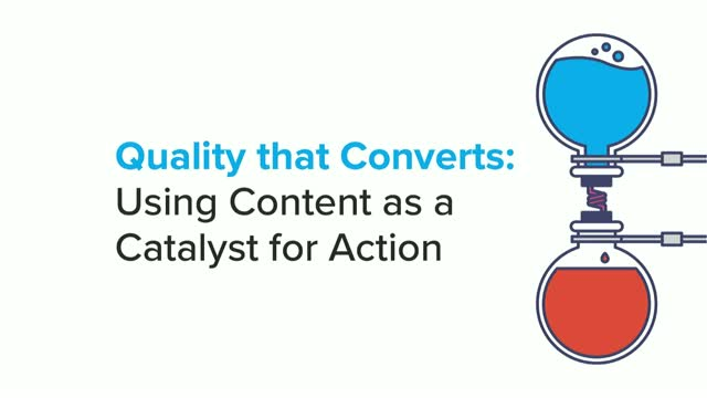 Quality that Converts: Using Content as a Catalyst for Action
