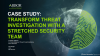 Case Study: Transform Threat Investigation With a Stretched Security Team