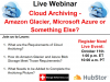 Cloud Archiving - Amazon Glacier, Microsoft Azure or Something Else?