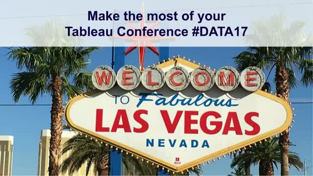 Make the most out of Tableau Conference #Data17