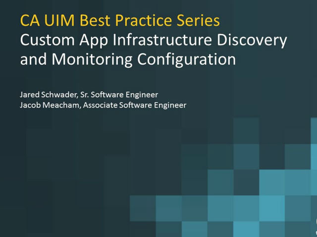CA UIM Best Practices: Custom App Infra. Discovery & Monitoring Configuration