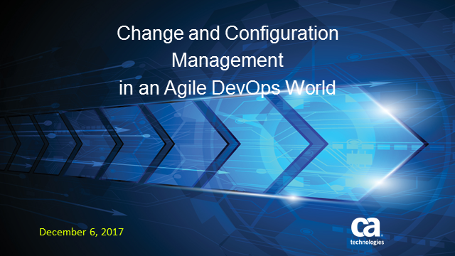 Change and Configuration Management in an Agile, DevOps World