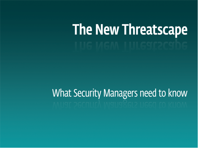 The New Threatscape: What Security Managers Need to Know