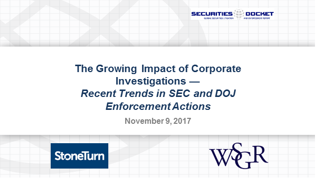 The Growing Impact of Corporate Investigations:Trends in SEC and DOJ Enforcement