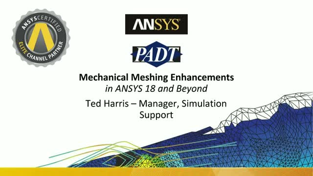 Mechanical Meshing Enhancements in ANSYS 18 and Beyond