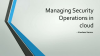 Managing Security Operations in the Cloud