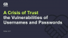 A Crisis of Trust: The Vulnerabilities of Usernames & Passwords.