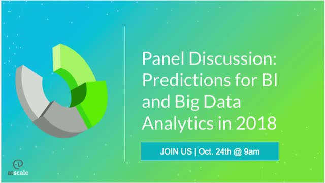 Panel Discussion: Predictions for BI and Big Data Analytics in 2018