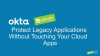 Protect Legacy Applications Without Touching Your Cloud App