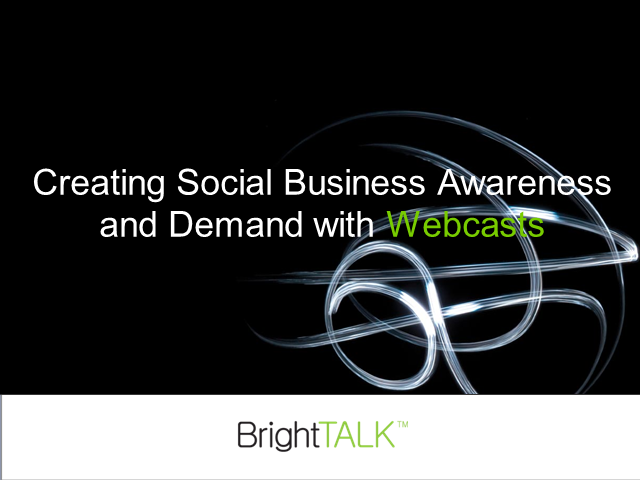 Creating Social Business Awareness and Demand with Webcasts
