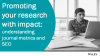Promoting your research with impact: understanding journal metrics and SEO
