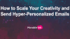 How to Scale Your Creativity and Send Hyper-Personalized Emails