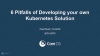 6 Pitfalls of Developing your own Kubernetes Solution