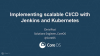 Implementing scalable CI/CD with Jenkins and Kubernetes