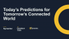 Today's Predictions for Tomorrow's Connected World