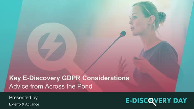 Key E-Discovery GDPR Considerations: Advice from Across the Pond