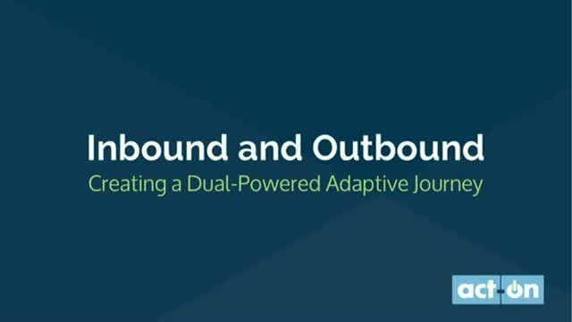 Inbound and Outbound Marketing: Creating a dual-powered Adaptive Journey