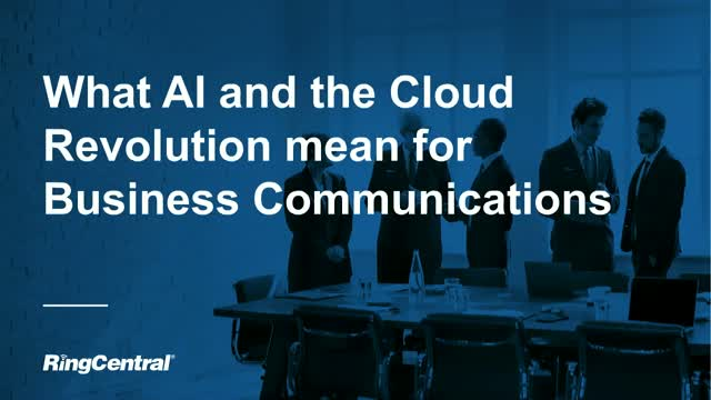 What AI and the Cloud Revolution Mean for Business Communications
