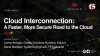 Cloud Interconnection: A Faster, More Secure Road to the Cloud