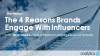 The 4 Main Reasons Brands Engage with Influencers