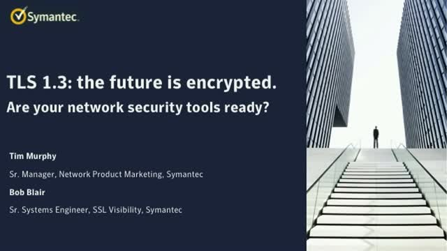 TLS 1.3: the future is encrypted. Are your network security tools ready?