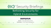 Briefing On Demand Part 1 - Rethinking Security for Hybrid Environments