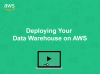 Deploying your Data Warehouse on AWS