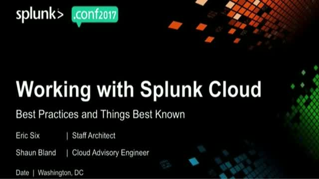 Best Practices: Working With and Using Splunk Cloud