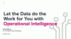 Let the Data do the Work for You with Operational Intelligence
