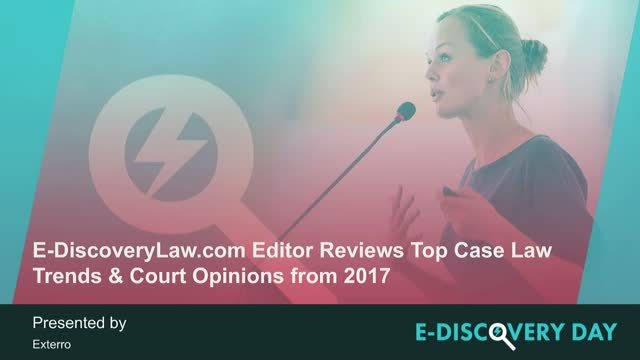 E-DiscoveryLaw.com Editor Reviews Top Case Law Trends & Court Opinions from 2017