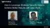 How to Leverage Strategic Security Data: Better Results, Less Work