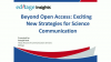Beyond open access: Exciting new strategies for science communication