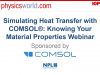 Simulating Heat Transfer with COMSOL®: Knowing Your Material Properties Webinar
