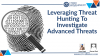 Leveraging Threat Hunting To Investigate Advanced Threats