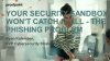 Your Security Sandbox Won't Catch It All - The Phishing Problem