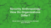 Security Anthropology: How Do Organizations Differ?