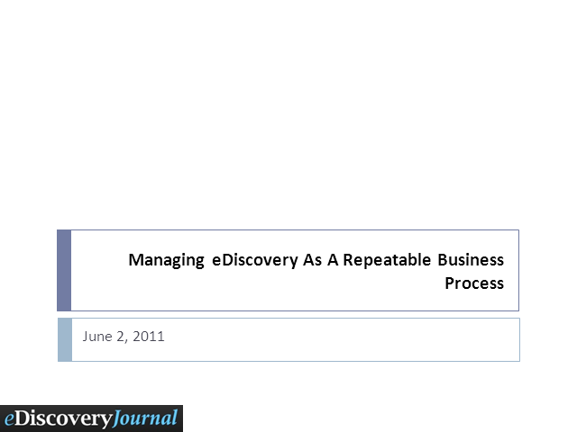 Managing eDiscovery as a Repeatable Business Process