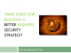 Three Steps for Building a Better Business Security Strategy
