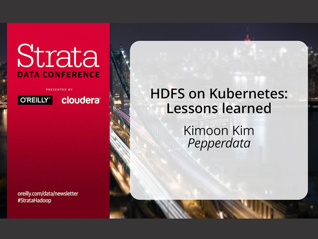 Strata Data Conference NYC –Pepperdata –HDFS on Kubernetes: Lessons Learned