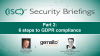 Part 2: Your 6 Step Journey to GDPR Compliance