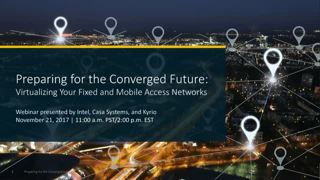Preparing for Converged Future: Virtualizing Your fixed & Mobile Access Network