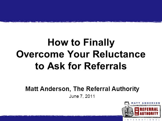 How to Finally Get Past Your Reluctance to Ask for Referrals
