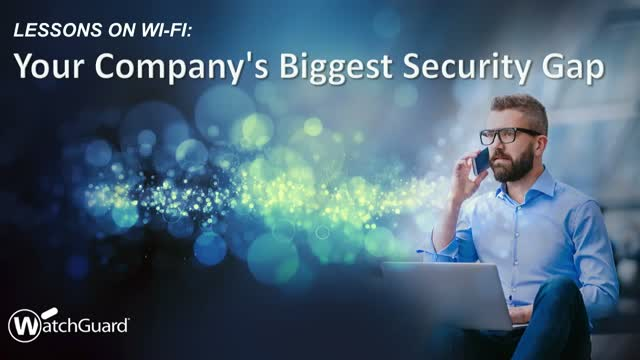 Lessons on Wi-Fi: Your Company's Biggest Security Gap
