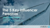 The 5 Key Influencer Personas