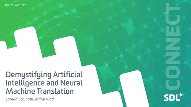 Demystifying AI & Neural Machine Translation - Hype or Reality?