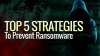Top 5 Strategies to Prevent Ransomware