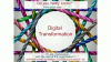 How digital transformation acts and evolves with the rest of the organisation
