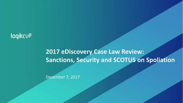 2017 eDiscovery Case Law Review: Sanctions, Security and SCOTUS on Spoliation