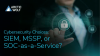 Cybersecurity choices: SIEM, MSSP, or SOC-as-a-Service?